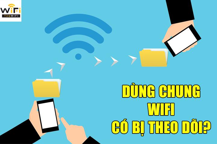 Sử dụng chung wifi có bị theo dõi không?