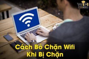 Cách bỏ chặn wifi nhanh chóng dễ thực hiện