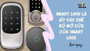 Smart lock là gì? Các Chế Độ Mở Cửa Của Smart Lock Khi Sử Dụng