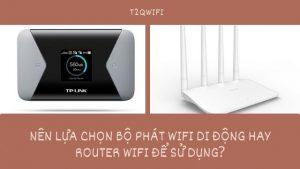 Nên Lựa Chọn Bộ Phát Wifi Di Động Hay Router Wifi Để Sử Dụng?
