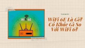 WiFi 6E Là Gì? Có Khác Gì So Với WiFi 6?